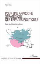 Couverture du livre « Pour une approche stratégique des espaces politiques ; essai de philosophie politique » de Hans Cova aux éditions L'harmattan