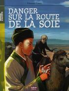 Couverture du livre « Danger sur la route de la soie » de Florence Lamy aux éditions Oskar