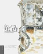 Couverture du livre « Éclats et reliefs ; dans la constellation de Cluny et des sites clunisiens » de Herve Bontemps et Fabienne Petiot aux éditions Le Livre D'art