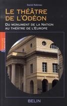 Couverture du livre « Le théâtre de l'odéon : du monument de la nation au théâtre de l'europe » de Daniel Rabreau aux éditions Belin