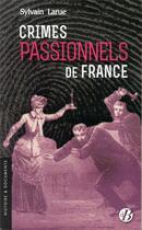 Couverture du livre « Crimes passionnels de France » de Sylvain Larue aux éditions De Boree