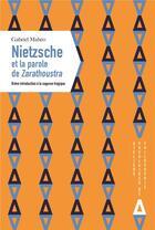 Couverture du livre « Nietzsche et la parole de Zarathoustra ; brève introduction à la sagesse tragique » de Gabriel Maheo aux éditions Apogee