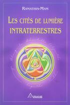 Couverture du livre « Les cités de lumière intraterrestres » de Ramathis-Mam aux éditions Ariane