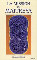 Couverture du livre « Lz mission de Maitreya t.3 ; réédition retraduite et augmentée » de Benjamin Creme aux éditions Partage