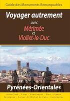 Couverture du livre « Voyager autrement avec Mérimée et Viollet-le-Duc ; monuments remarquables des Pyrénées orientales » de Prosper Merimee et Eugene-Emmanuel Viollet-Le-Duc aux éditions Saint Jude
