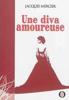 Couverture du livre « Une diva amoureuse » de Jacques Mercier aux éditions Ikor