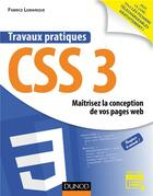 Couverture du livre « Travaux pratiques ; CSS3 ; maitrisez la conception de vos pages web » de Fabrice Lemainque aux éditions Dunod