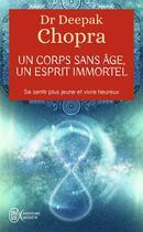 Couverture du livre « Un corps sans âge, un esprit immortel ; se sentir plus jeune et vivre heureux » de Deepak Chopra aux éditions J'ai Lu