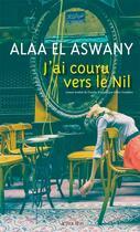 Couverture du livre « J'ai couru vers le Nil » de Alaa El Aswany aux éditions Actes Sud