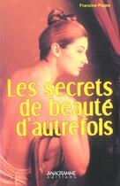 Couverture du livre « Les Secrets De Beaute D'Autrefois » de Francine Pages aux éditions Anagramme