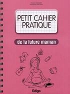 Couverture du livre « Petit cahier pratique de la future maman » de Suzanne Carpentier aux éditions Edigo