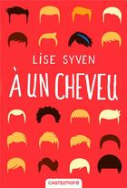 Couverture du livre « À un cheveu » de Lise Syven aux éditions Castelmore