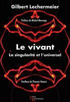 Couverture du livre « Le vivant ; la singularité et l'universel » de Gilbert Lechermeier aux éditions Editions Matériologiques