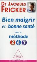 Couverture du livre « Maigrir avec la méthode 2-4-7 » de Jacques Fricker aux éditions Odile Jacob