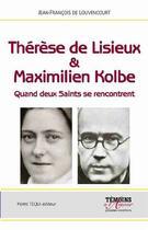 Couverture du livre « Thérèse de Lisieux & Maximilien Kolbe ; quand deux saints se rencontrent » de Jean-Francois De Louvencourt aux éditions Tequi