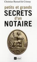 Couverture du livre « Petits et grands secrets d'un notaire » de Christian Bastard De Crisnay aux éditions Archipel