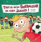 Couverture du livre « Tout ce qu'un footballeur ne fera jamais » de Loic Mehee et Noe Carlain aux éditions Elan Vert