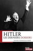 Couverture du livre « Hitler ; les derniers dossiers » de Daniel-Charles Luytens et Alain Leclercq aux éditions Jourdan