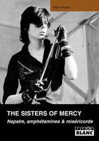 Couverture du livre « The Sisters of Mercy ; napalm, amphétamines et miséricorde » de Sebastien Raizer aux éditions Camion Blanc