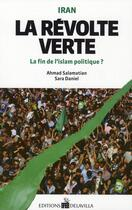 Couverture du livre « Iran : la révolution verte ; la fin de l'islam politique ? » de Sara Daniel et Ahmad Salamatian aux éditions De La Villa