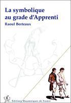 Couverture du livre « La symbolique au grade d'apprenti » de Raoul Berteaux aux éditions Edimaf