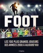 Couverture du livre « Foot : les 100 plus grands joueurs des années 2000 à aujourd'hui » de Collectif aux éditions L'imprevu