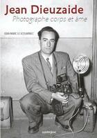 Couverture du livre « Jean Dieuzaide ; photographe corps et âme » de Jean-Marc Le Scouarnec aux éditions Contrejour
