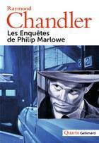 Couverture du livre « Les enquêtes de Philip Marlowe » de Raymond Chandler aux éditions Gallimard