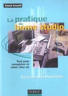 Couverture du livre « La Pratique Du Home Studio - Tout Pour Enregistrer Et Mixer Chez Soi » de Ernould aux éditions Dunod