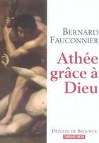 Couverture du livre « Athee, grace a dieu » de Bernard Fauconnier aux éditions Desclee De Brouwer