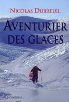 Couverture du livre « Aventuriers des glaces » de Nicolas Dubreuil aux éditions La Martiniere