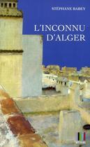 Couverture du livre « L'inconnu d'Alger » de Stephane Babey aux éditions Koutoubia