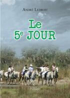 Couverture du livre « Le 5e jour » de Ledroit Andre aux éditions Persee