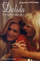 Couverture du livre « Dalida ; tu m'appelais petite soeur... » de Jacqueline Pitchal aux éditions Editions Carpentier