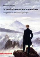 Couverture du livre « Le pessimisme est un humanisme ; Schopenhauer et la raison juridique (édition 2017) » de Alexandre Viala aux éditions Mare Et Martin