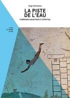Couverture du livre « La piste de l'eau ; itinéraire aquatique et spirituel » de Hugo Verlomme aux éditions Quai Des Brunes