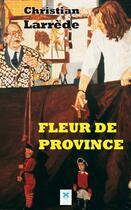 Couverture du livre « Fleur De Province » de Christian Larrede aux éditions Soleils Bleus