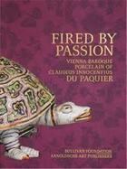 Couverture du livre « Fired by passion vienna baroque porcelain of claudius innocentius du paquier » de Chilton Meredith aux éditions Arnoldsche