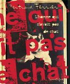 Couverture du livre « L'homme qui n'avait pas de chat » de Bertrand Ferrier aux éditions Lunatique