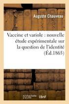 Couverture du livre « Vaccine et variole : nouvelle etude experimentale sur la question de l'identite de ces deux - affect » de Chauveau Auguste aux éditions Hachette Bnf