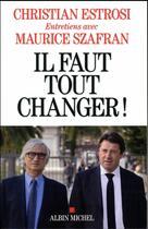 Couverture du livre « Il faut tout changer ! » de Christian Estrosi et Maurice Szafran aux éditions Albin Michel