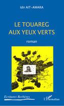 Couverture du livre « Le touareg aux yeux verts » de Idir Ait-Amara aux éditions Editions L'harmattan