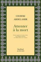 Couverture du livre « Attenter à la mort » de Abdelamir Chawki aux éditions Sindbad