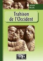 Couverture du livre « Trahison de l'occident » de Jacques Ellul aux éditions Prng