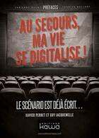 Couverture du livre « Au secours, ma vie se digitalise ! le scénario est déjà écrit... » de Guy Jacquemelle et Xavier Perret aux éditions Kawa