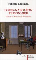 Couverture du livre « Louis-Napoléon prisonnier » de Juliette Glikman aux éditions Aubier
