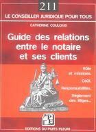 Couverture du livre « Guide des relations entre le notaire et ses clients ; rôle, coût, réglement des litiges... » de Catherine Coulomb aux éditions Puits Fleuri