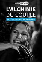 Couverture du livre « L'alchimie du couple ; sept clés pour le bonheur » de Laura Winckler aux éditions Cabedita
