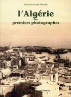 Couverture du livre « L'Algérie des premiers photographes » de Mohamed Sadek Messikh aux éditions Le Layeur