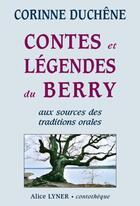 Couverture du livre « Contes et légendes du Berry ; aux sources des traditions orales » de Corinne Duchene aux éditions Alice Lyner